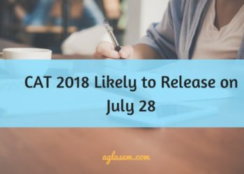 CAT 2018 Likely to Release on July 28