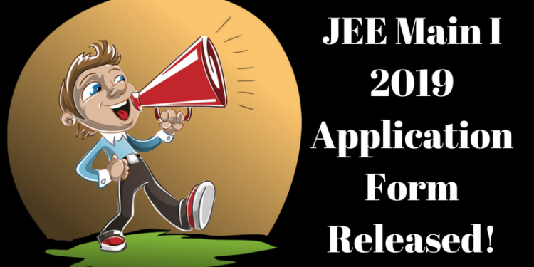 JEE Main I 2019 Application Form Released!