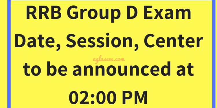 Group D Exam Date, Session, Centre 2018