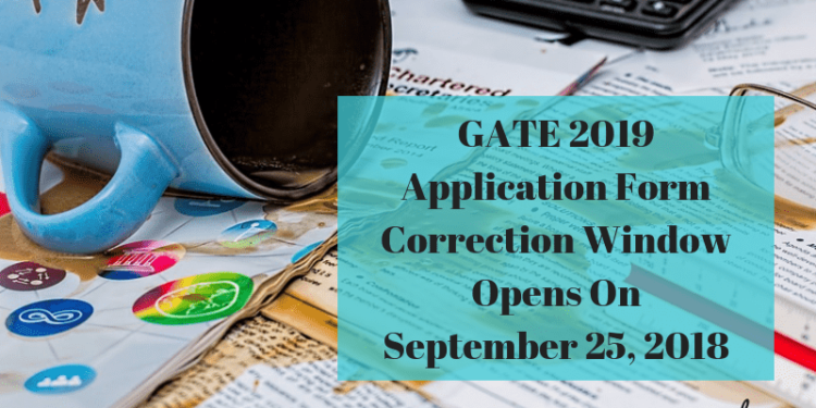 GATE 2019 Application Form Correction Window Opens On September 25, 2018