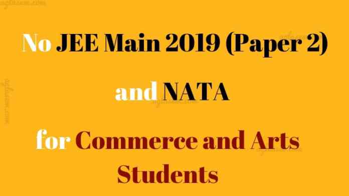 No JEE Main 2019 Paper 2 and NATA for Arts / Commerce Student