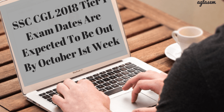 SSC CGL 2018 Tier 1 Exam Dates Are Expected In October 1st Week