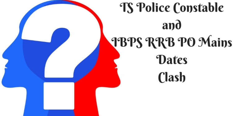 TS Police Constable and IBPS RRB PO Mains Dates Clash