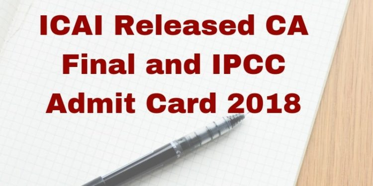 CA Final and IPC Admit Card 2018