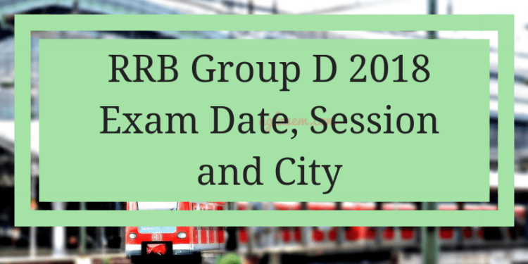 RRB Group D 2018 Exam Date City