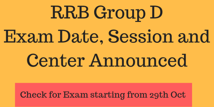 RRB Group D Exam date, session and Center