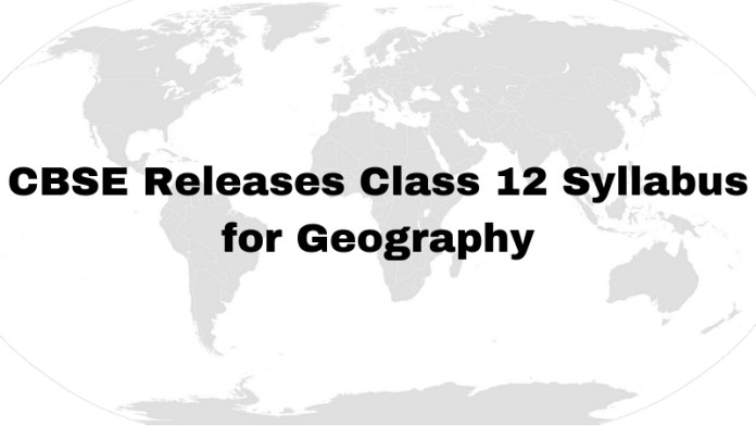CBSE Releases Class 12 Syllabus for Geography