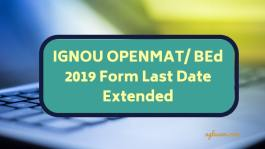IGNOU OPENMAT/ BEd 2019 Form Last Date Extended