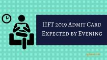 IIFT 2019 Admit Card Expected by Evening
