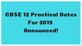 CBSE Class 12th Practical DatesFor Session 2019 Available Now