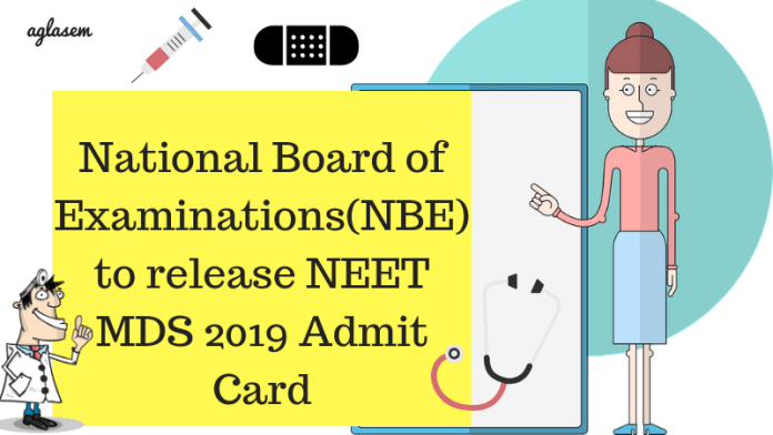 National Board of Examinations(NBE) to release NEET MDS 2019 Admit Card