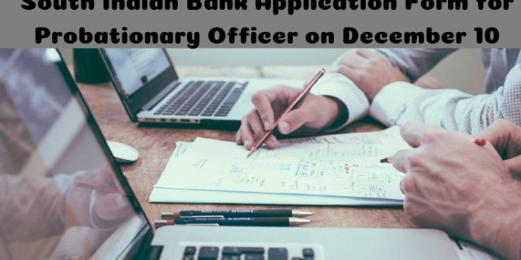 South Indian Bank Application Form for Probationary Officer on December 10
