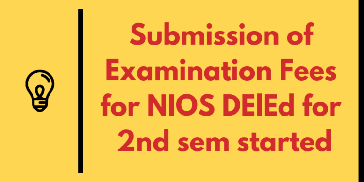 Submission of Examination Fees for NIOS DElEd for 2nd sem started