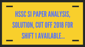 HSSC SI PAPER ANALYSIS, SOLUTION, CUT OFF 2018 FOR SHIFT 1