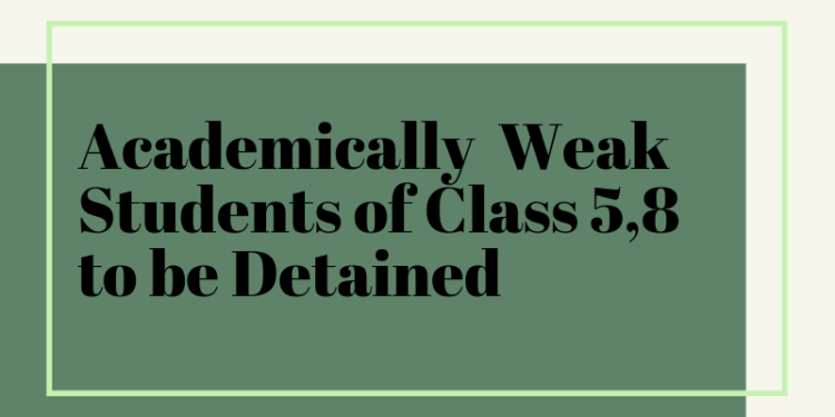 Academically Weak Students of Class 5,8 to be Detained
