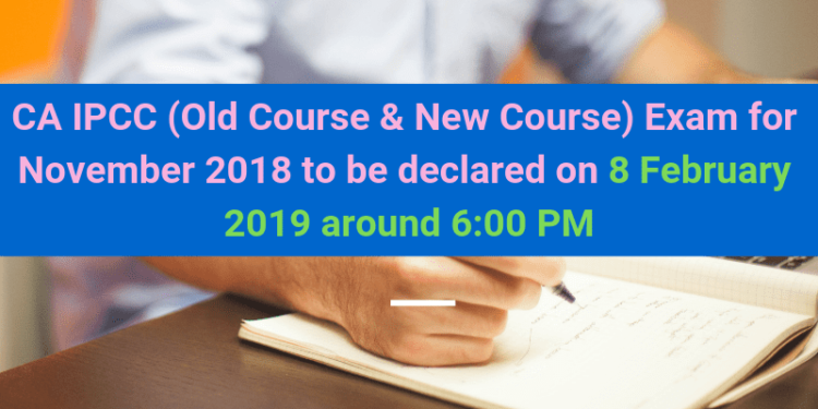 CA IPCC (Old Course & New Course) Exam for November 2018 to be declared on Friday, the 8th February 2019 around 6.00 P.M