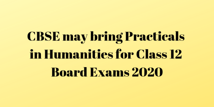 CBSE may bring Practicals in Humanities for Class 12 Board Exams 2020