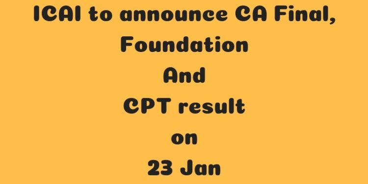 ICAI to announce CA Final, Foundation And CPT result on 23 Jan