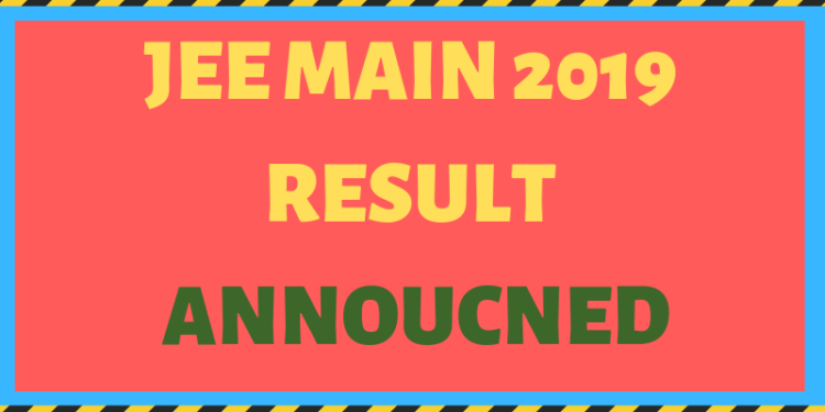 JEE MAIN 2019 RESULT ANNOUCNED