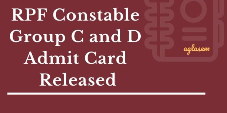 RPF Constable Group C and D Admit Card Released Aglasem