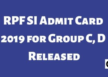 RPF SI Admit Card 2019 for Group C, D Released