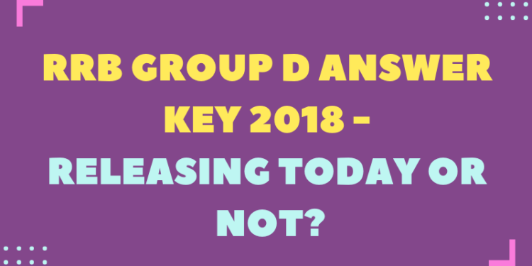 RRB Group D Answer Key 2018 Releasing Today or Not