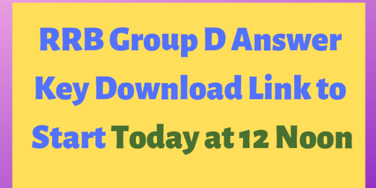 RRB Group D Answer Key Download Link to Start Today at 12 Noon