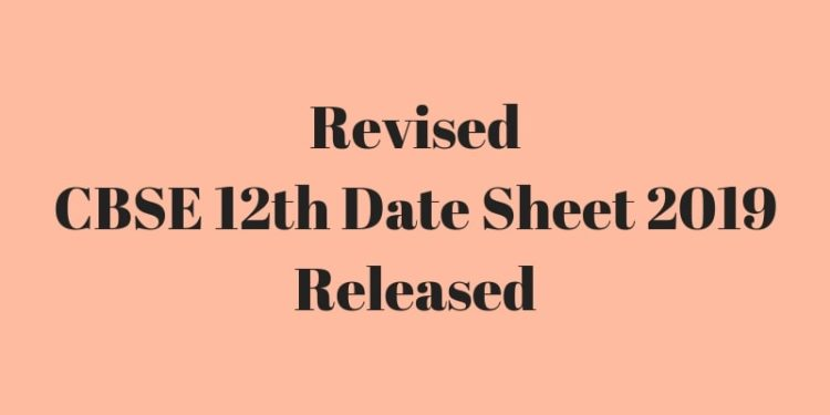 Revised CBSE 12th Date Sheet 2019