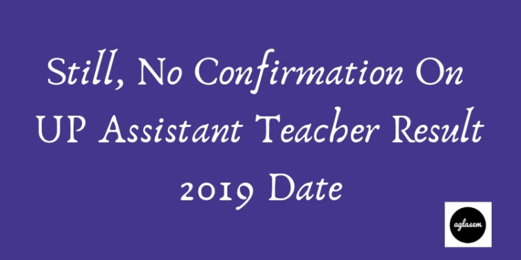 Still, No Confirmation On UP Assistant Teacher Result 2019 Date