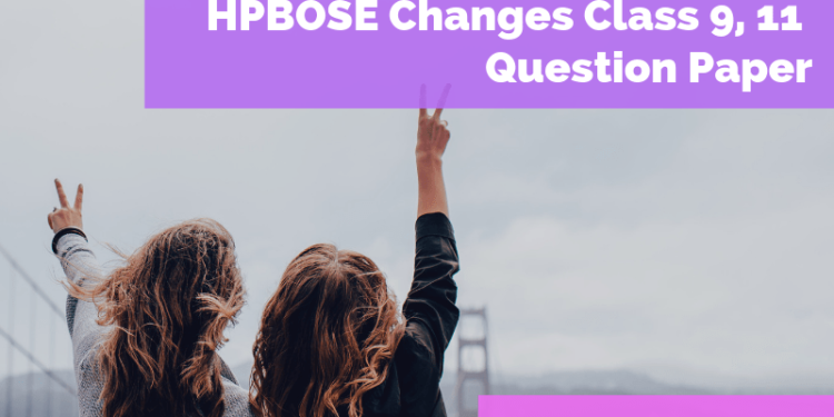 HPBOSE Changes Class 9, 11 Question Paper