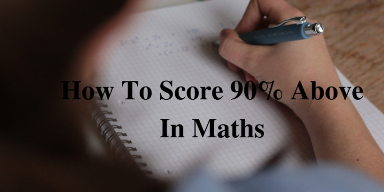 How To Score 90% Above In Maths