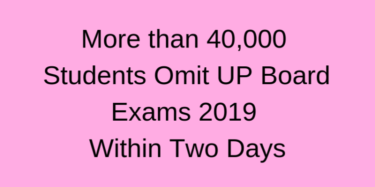 More than 40,000 Students Omit UP Board Exams 2019 Within Two Days
