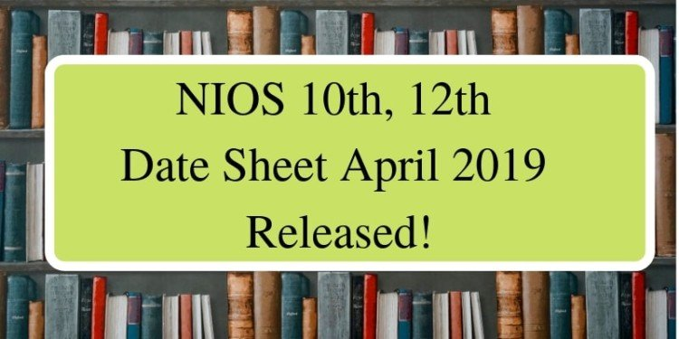 NIOS 10th, 12th Date Sheet April 2019 Released