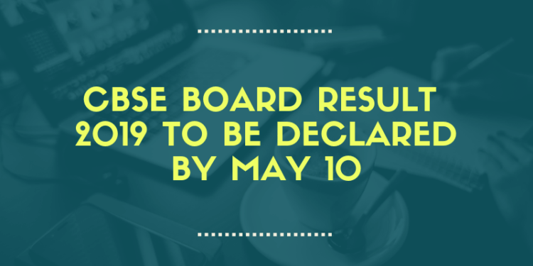 CBSE Result 2019 by May 10
