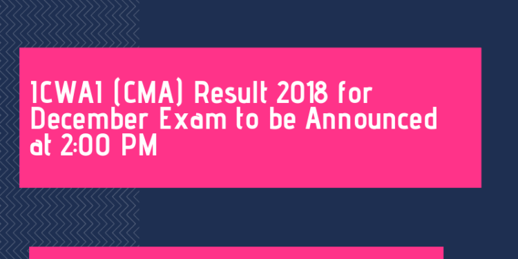 ICWAI CMA REsult 2018 December at 2 pm
