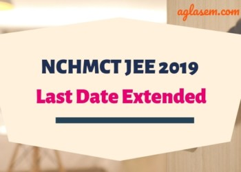 NCHMCT JEE 2019 Last Date Extended