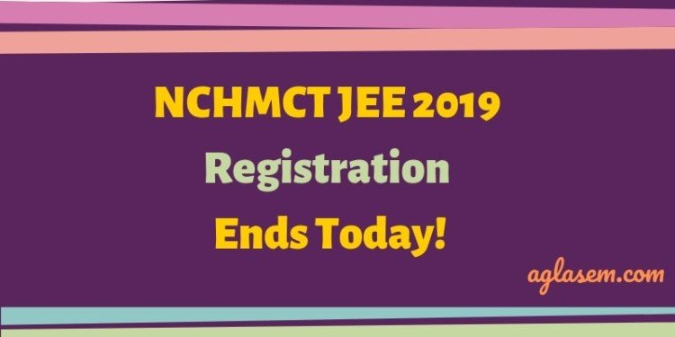 NCHMCT JEE 2019 Registration Ends Today
