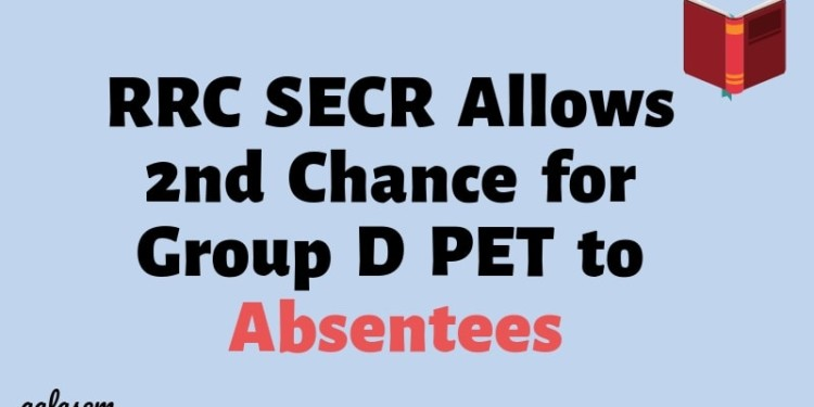 RRC SECR Allows 2nd Chance for Group D PET to Absentees Aglasem