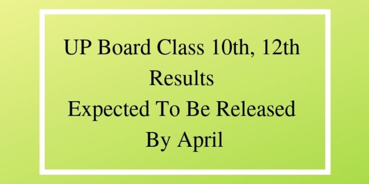 UP Board Class 10th, 12th Results Expected To Be Released By April