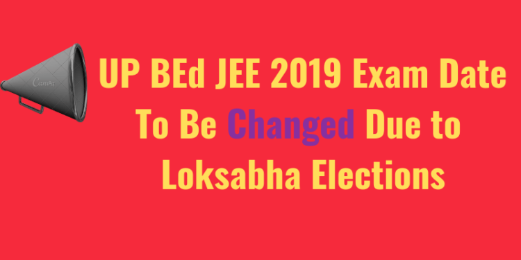 UP BEd JEE 2019 Exam Date To Be Changed Due to Loksabha Elections