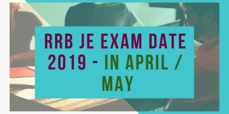 RRB JE Exam Date 2019 - In April/ May