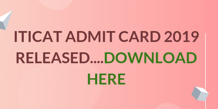 ITICAT ADMIT CARD 2019 RELEASED download Here
