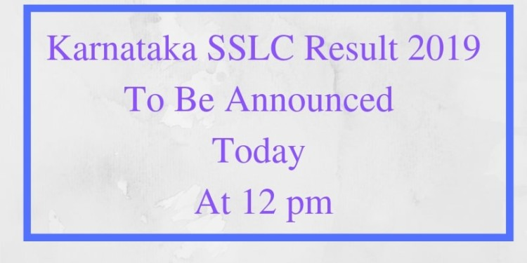 Karnataka SSLC Result 2019 To Be Announced Today At 12 pm