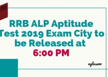 RRB ALP Aptitude Test 2019 Exam City to be Released at 6_00 Pm Aglasem