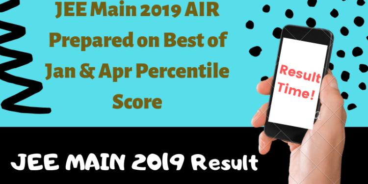 JEE Main 2019 AIR Prepared on Best of Jan & Apr Percentile Score