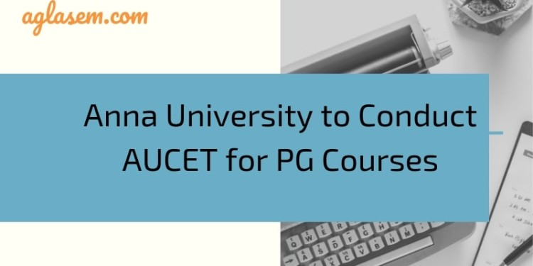 Anna University to Conduct AUCET for MBA, MTECH, MCA, ME, M.Arch, M.Plan