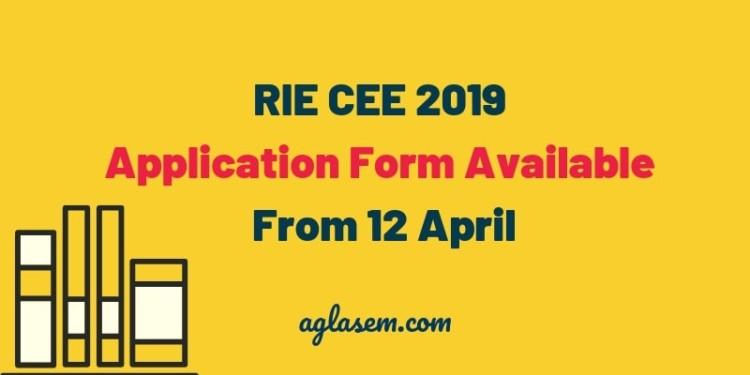 RIE CEE 2019 Application Form Available From 12 April