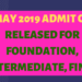 CA MAY 2019 ADMIT CARD RELEASED FOR FOUNDATION, INTERMEDIATE, FINAL