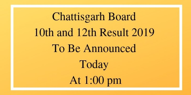 Chattisgarh Board 10th and 12th Result 2019 To Be Announced Today At 1_00 pm
