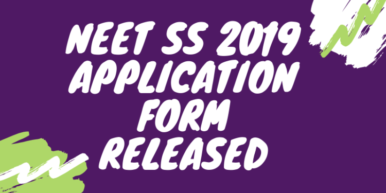 NEET SS 2019 Application Form Released